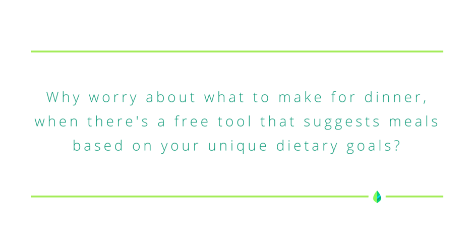 """Why worry about what to make for dinner, when there's a free tool that suggests meals based on your unique dietary goals?"" -Mint.com"