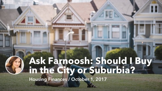 Oct 1 Ask Farnoosh: Should I Buy in the City or Suburbia