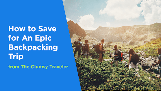 How to Save for An Epic Backpacking Trip