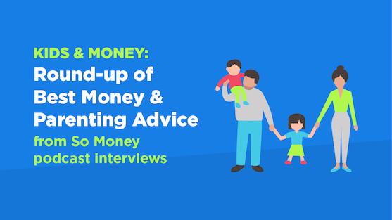 Round-up of Best Money & Parenting Advice