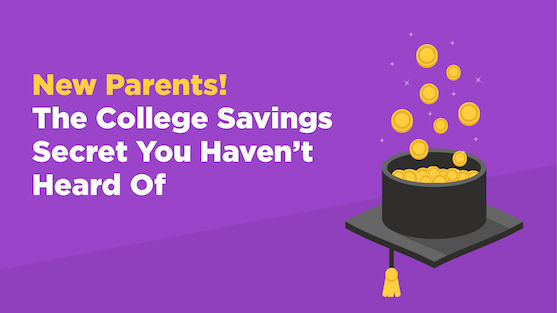 New Parents! The College Savings Secret You Haven't Heard Of