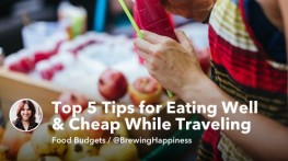 Top 5 Tips for Eating Well & Cheap While Traveling