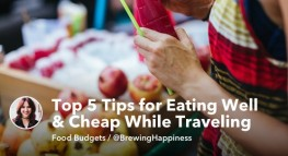 Top 5 Tips for Eating Well (And Cheap) While Traveling