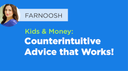 Kids & Money: Counterintuitive Advice that Works!