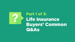 Part 1 of 3: Life Insurance Buyers' Common Q&As