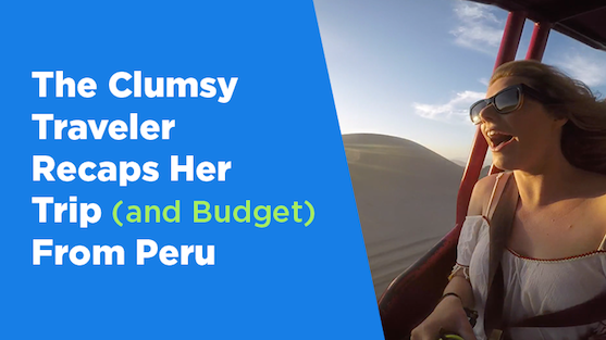 The Clumsy Traveler Recaps Her Trip (And Budget) From Peru [Video]