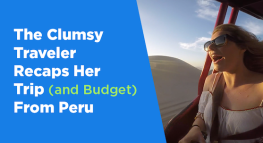 The Clumsy Traveler Recaps Her Trip (And Budget) From Peru