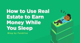 How to Use Real Estate to Earn Money While You Sleep
