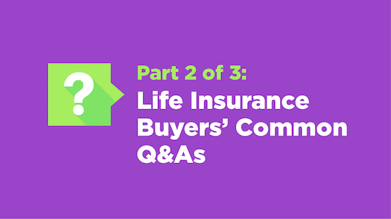 Part 2 of 3: Life Insurance Buyers' Common Q&As
