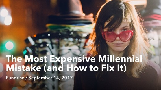 Sep 14 The Most Expensive Millennial Mistake (and How to Fix it)