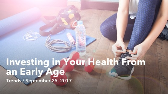 Sep 25 Investing in Your Health From an Early Age