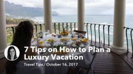 Oct 16 7 Tips on How to Plan a Luxury Vacation