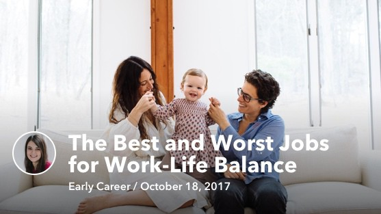 Oct 18 The Best and Worst Jobs for Work-Life Balance