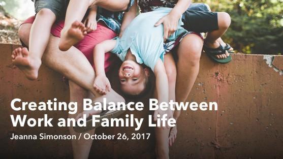 Oct 26 Creating Balance Between Work and Family Life
