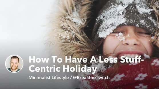 How To Talk To Family & Friends About A Less Stuff-Centric Holiday
