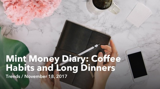 Nov 18 Mint Money Diary: Coffee Habits and Long Dinners