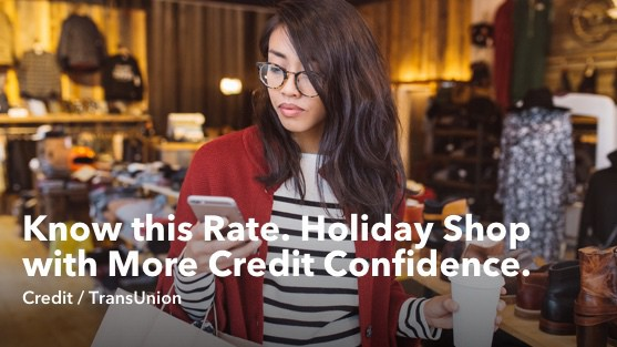 Know this Rate. Holiday Shop with More Credit Confidence.