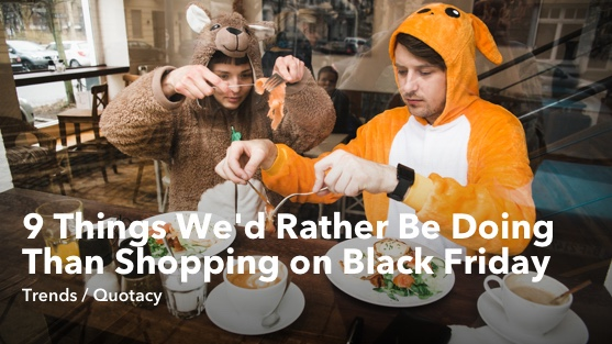 9 Things We'd Rather Be Doing Than Shopping on Black Friday