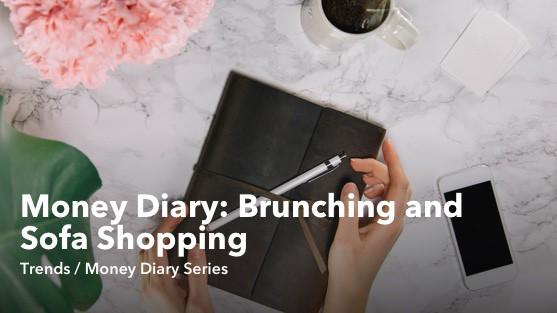 Money Diary Brunching and Sofa Shopping