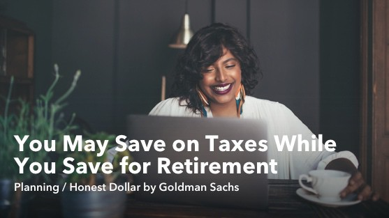 Feb 15 It's a Win-Win: You May Save on Taxes While You Save for Retirement