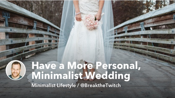 6 Ways to Have a More Personal, Minimalist Wedding