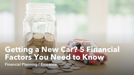 Getting a New Car? 5 Financial Factors You Need to Know