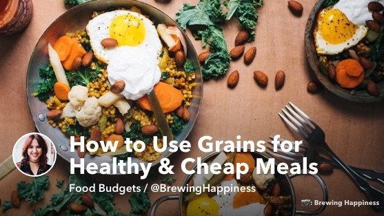How to Use Grains for Hearty, Healthy & Cheap Meals