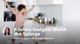 Kitchen Gradgets Worth the Splurge