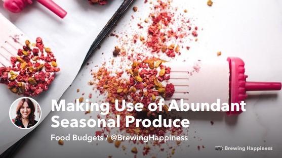 How to Make Use of Abundant Seasonal Produce