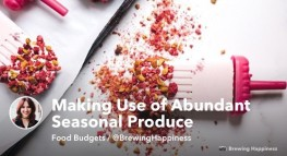 How to Make Use of Abundant Seasonal Produce