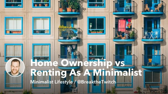 Home Ownership vs Renting As A Minimalist Lifestyle Decision