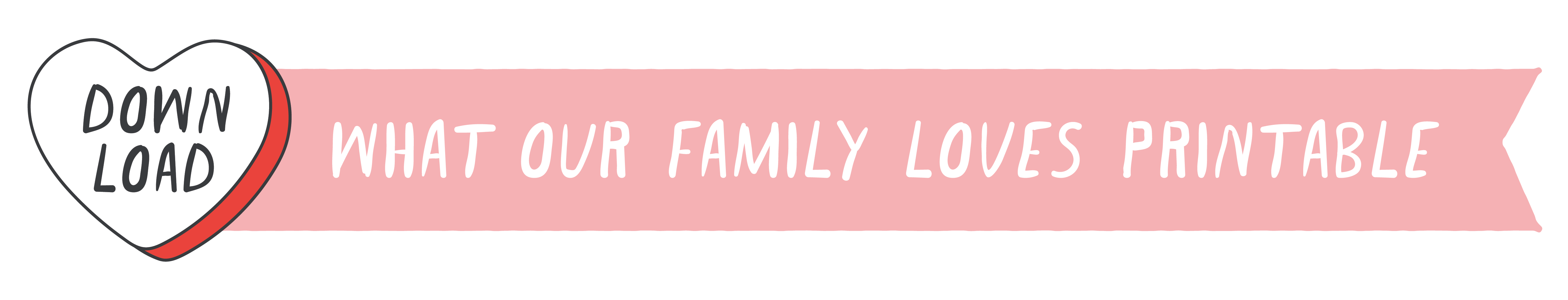 What Our Family Loves Printable