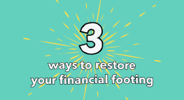3 Ways to Restore your Financial Footing